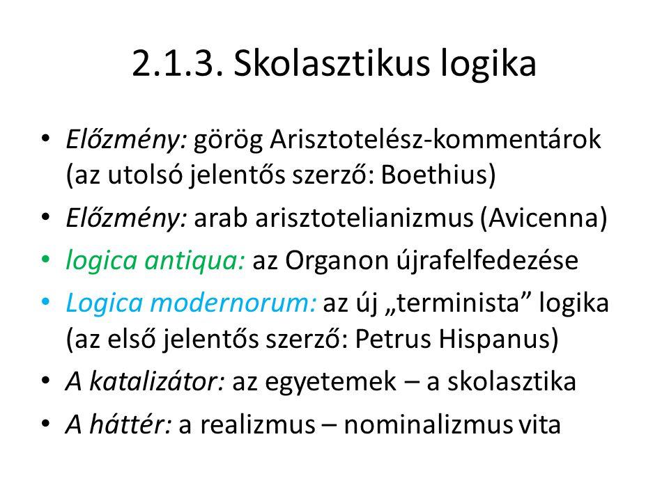 2.1.3. Skolasztikus logika Előzmény: görög Arisztotelész-kommentárok (az utolsó jelentős szerző: Boethius) Előzmény: arab arisztotelianizmus (Avicenna