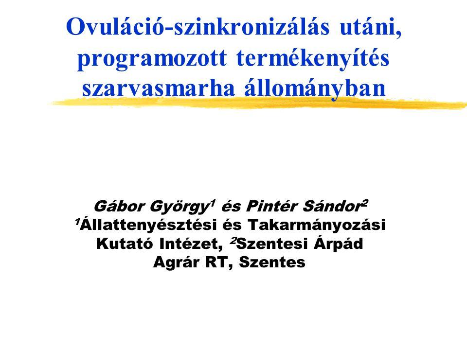 Ovuláció-szinkronizálás utáni, programozott termékenyítés szarvasmarha állományban Gábor György 1 és Pintér Sándor 2 1 Állattenyésztési és Takarmányoz