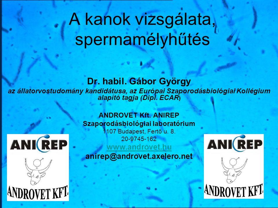 A kanok vizsgálata, spermamélyhűtés Dr. habil. Gábor György az állatorvostudomány kandidátusa, az Európai Szaporodásbiológiai Kollégium alapító tagja