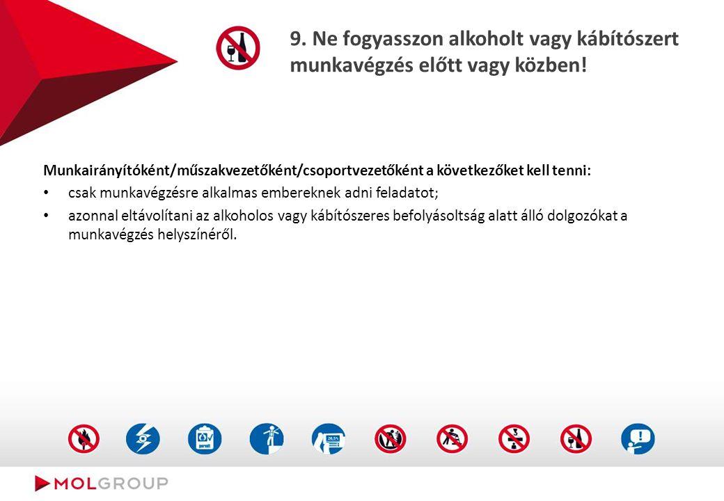 9. Ne fogyasszon alkoholt vagy kábítószert munkavégzés előtt vagy közben! Munkairányítóként/műszakvezetőként/csoportvezetőként a következőket kell ten
