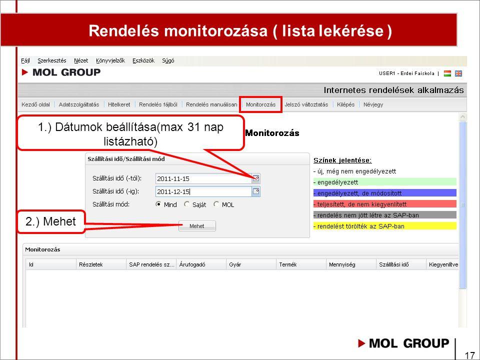 17 Rendelés monitorozása ( lista lekérése ) 1.) Dátumok beállítása(max 31 nap listázható) 2.) Mehet