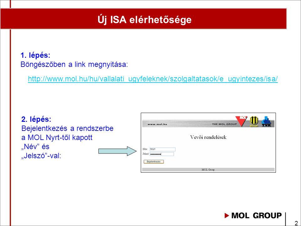 3 Új ISA főmenű Menü: Adatszolgáltatás - Információ a rendelésekről (CSV formátumban) Rendelések feltöltése fájlból - Igény esetén XLS->CSV betöltés is lehetséges (10 rendelés felett ajánlott) Rendelés manuális feltöltése - Egyszerű formátumú rendelés leadása Rendelések monitorozása - Rendelések listázás, mennyiségek és számlázott adatok (Vevői szállítás esetén – zöld – engedélyezve, szállítható) Jelszó megváltoztatása
