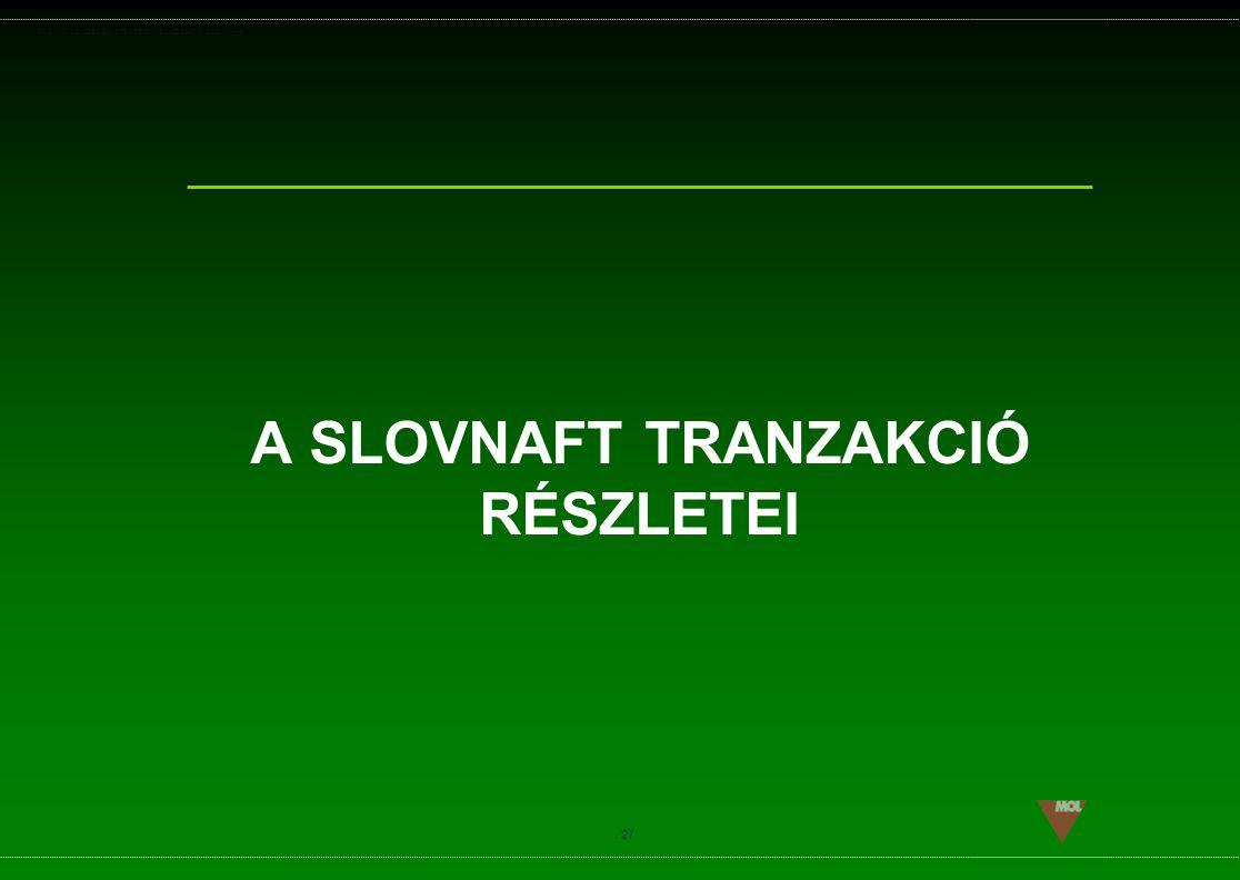 PSG\NOV02\CEEMEA\STRATEGIA_ROADSHOW_SLD(11).ppt 27 A SLOVNAFT TRANZAKCIÓ RÉSZLETEI