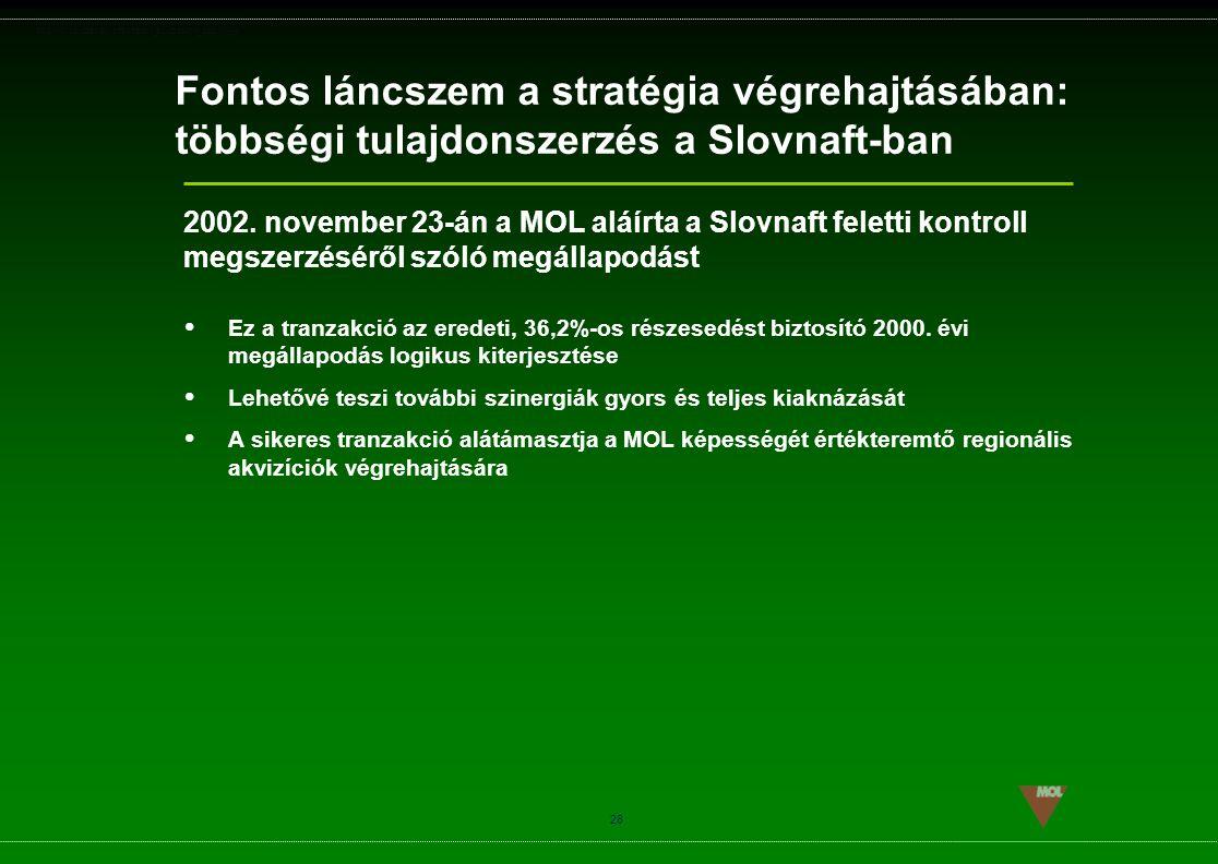 PSG\NOV02\CEEMEA\STRATEGIA_ROADSHOW_SLD(11).ppt 28 Fontos láncszem a stratégia végrehajtásában: többségi tulajdonszerzés a Slovnaft-ban  Ez a tranzak