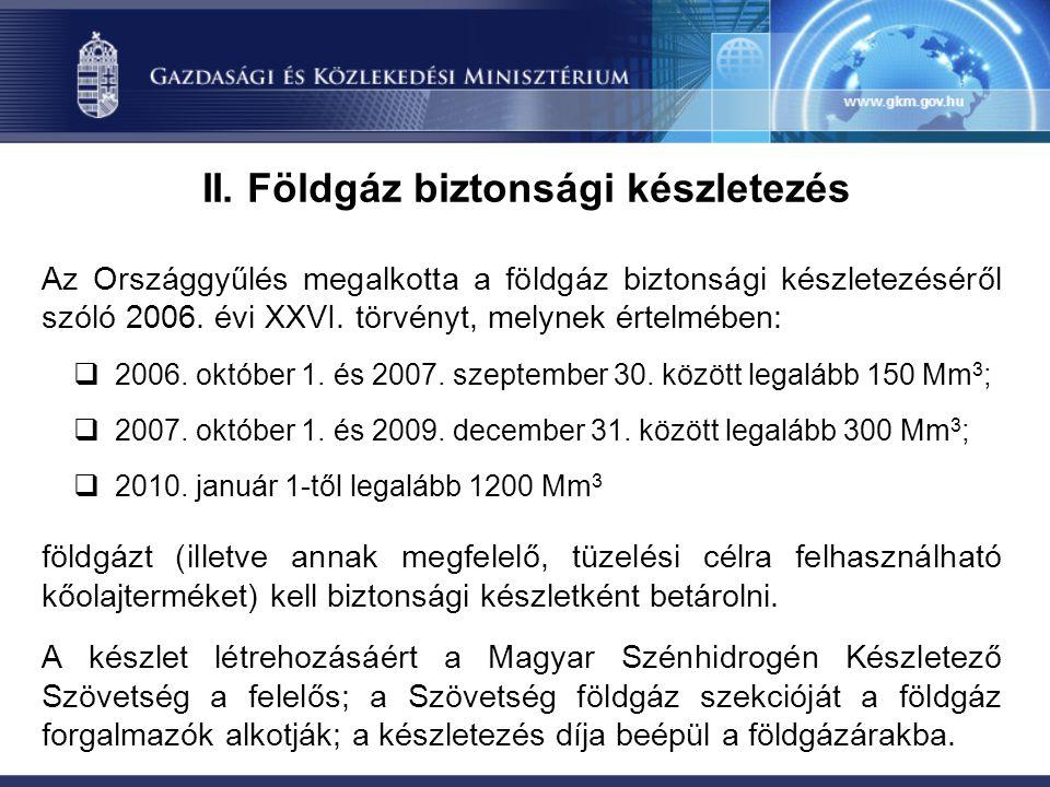 II. Földgáz biztonsági készletezés Az Országgyűlés megalkotta a földgáz biztonsági készletezéséről szóló 2006. évi XXVI. törvényt, melynek értelmében: