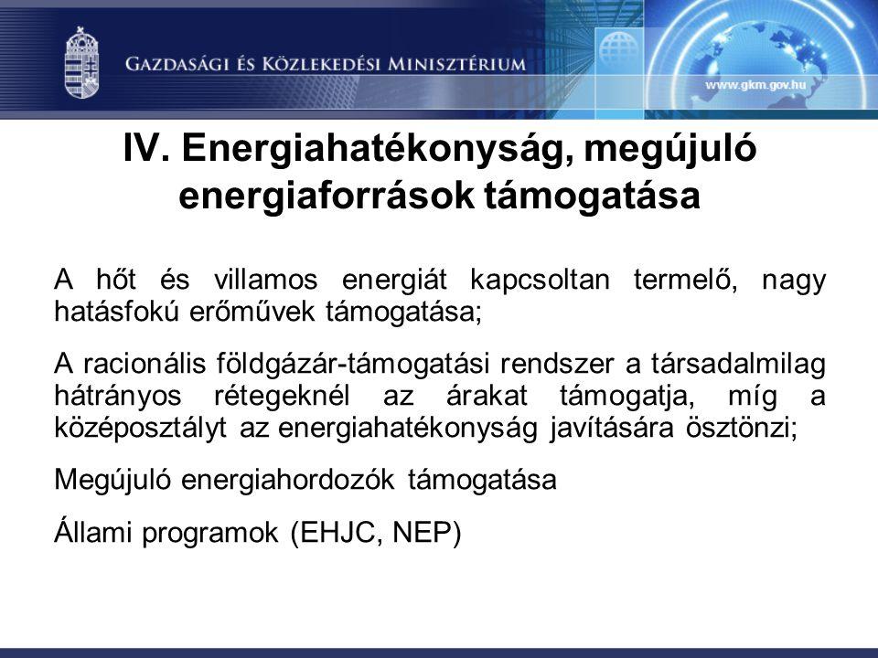 IV. Energiahatékonyság, megújuló energiaforrások támogatása A hőt és villamos energiát kapcsoltan termelő, nagy hatásfokú erőművek támogatása; A racio
