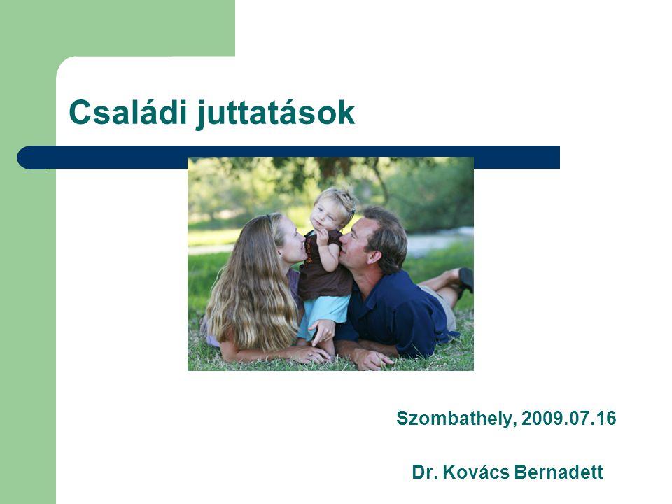 Családi juttatások Szombathely, 2009.07.16 Dr. Kovács Bernadett