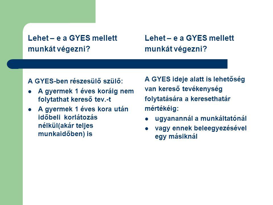 Lehet – e a GYES mellett munkát végezni? A GYES-ben részesülő szülő: A gyermek 1 éves koráig nem folytathat kereső tev.-t A gyermek 1 éves kora után i