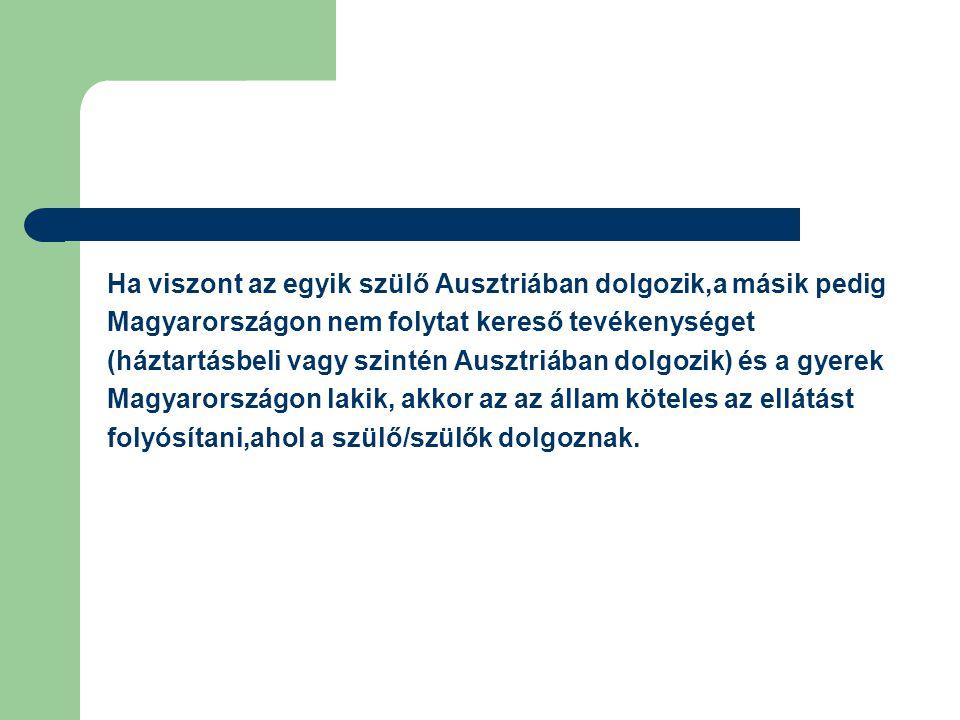 Ha viszont az egyik szülő Ausztriában dolgozik,a másik pedig Magyarországon nem folytat kereső tevékenységet (háztartásbeli vagy szintén Ausztriában d