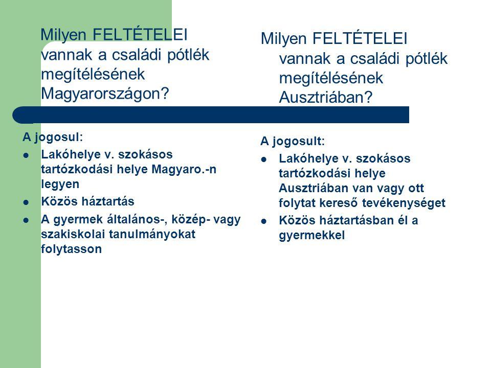 Milyen FELTÉTELEI vannak a családi pótlék megítélésének Magyarországon? A jogosul: Lakóhelye v. szokásos tartózkodási helye Magyaro.-n legyen Közös há