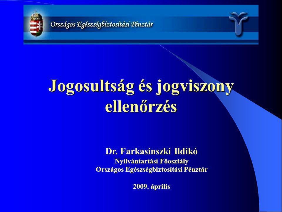 Jogosultság és jogviszony ellenőrzés Dr. Farkasinszki Ildikó Nyilvántartási Főosztály Országos Egészségbiztosítási Pénztár 2009. április