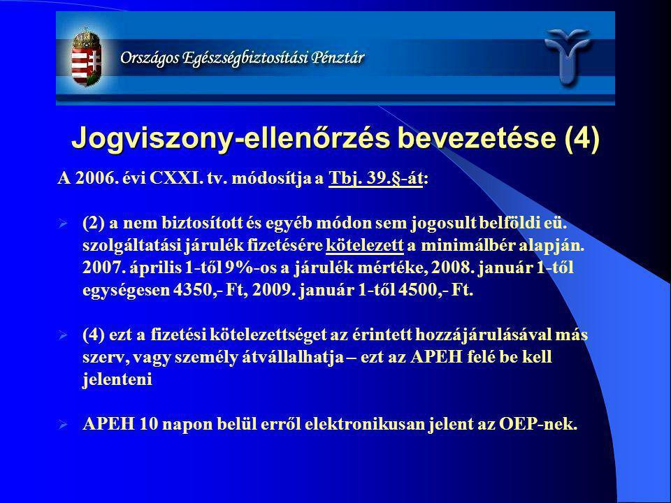 Jogviszony-ellenőrzés bevezetése (4) A 2006. évi CXXI. tv. módosítja a Tbj. 39.§-át:  (2) a nem biztosított és egyéb módon sem jogosult belföldi eü.