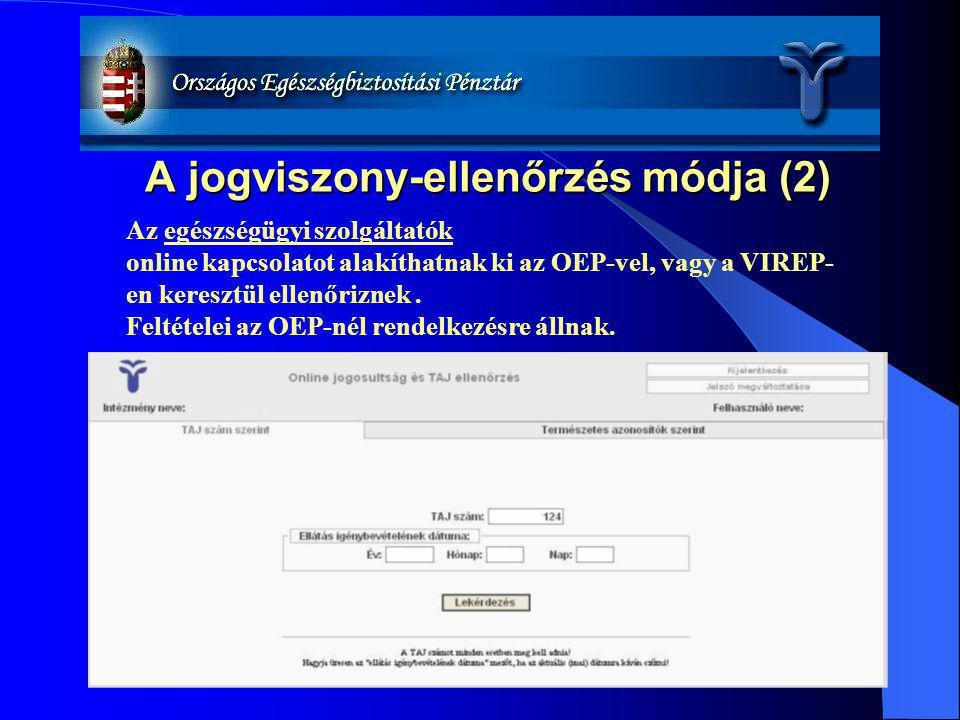A jogviszony-ellenőrzés módja (2) Az egészségügyi szolgáltatók online kapcsolatot alakíthatnak ki az OEP-vel, vagy a VIREP- en keresztül ellenőriznek.