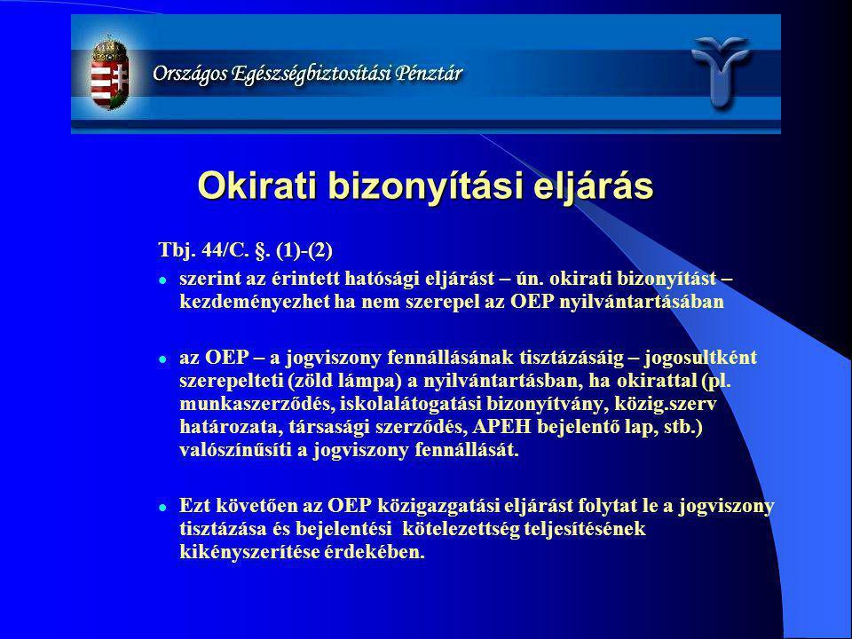 Okirati bizonyítási eljárás Tbj. 44/C. §. (1)-(2) szerint az érintett hatósági eljárást – ún. okirati bizonyítást – kezdeményezhet ha nem szerepel az