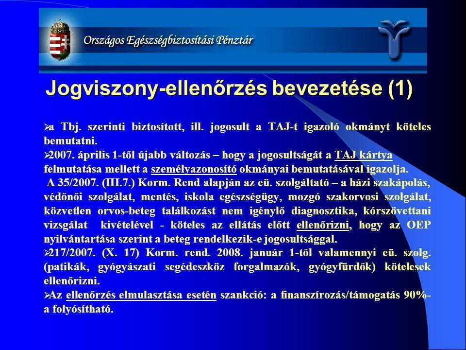 Jogviszony-ellenőrzés bevezetése (1)  a Tbj. szerinti biztosított, ill. jogosult a TAJ-t igazoló okmányt köteles bemutatni.  2007. április 1-től úja