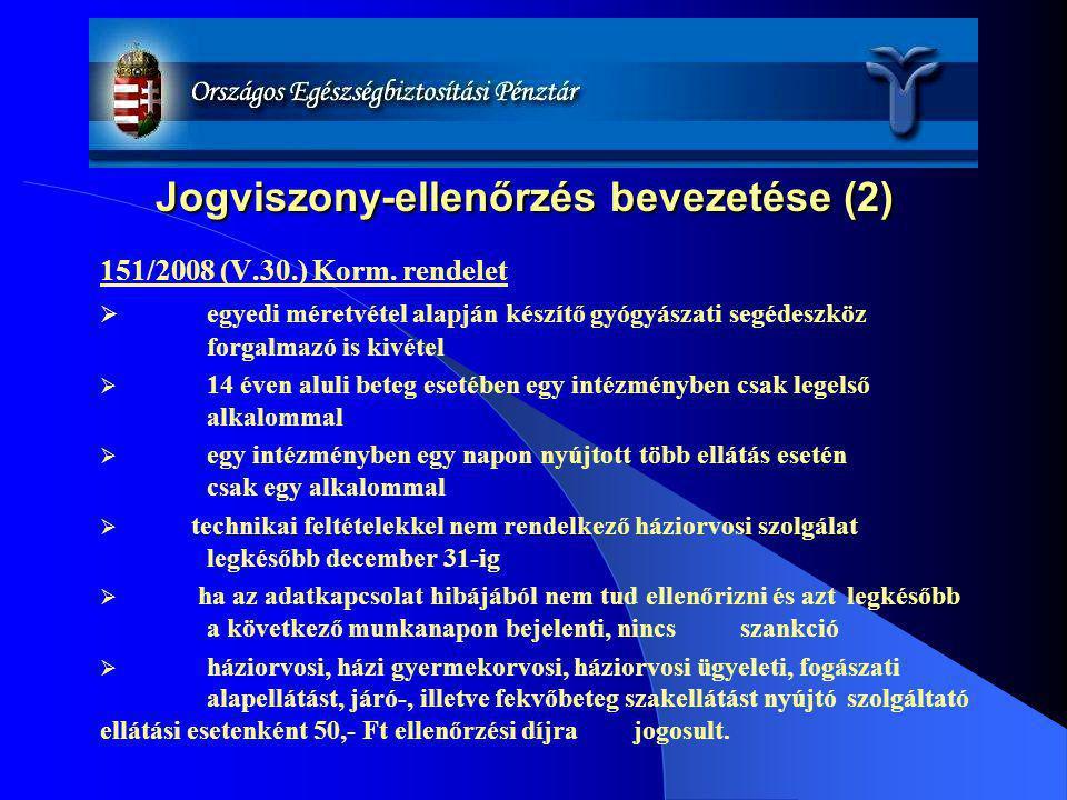 Jogviszony-ellenőrzés bevezetése (2) 151/2008 (V.30.) Korm. rendelet  egyedi méretvétel alapján készítő gyógyászati segédeszköz forgalmazó is kivétel