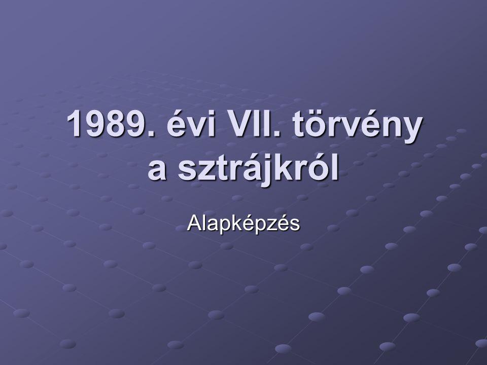 1989. évi VII. törvény a sztrájkról Alapképzés