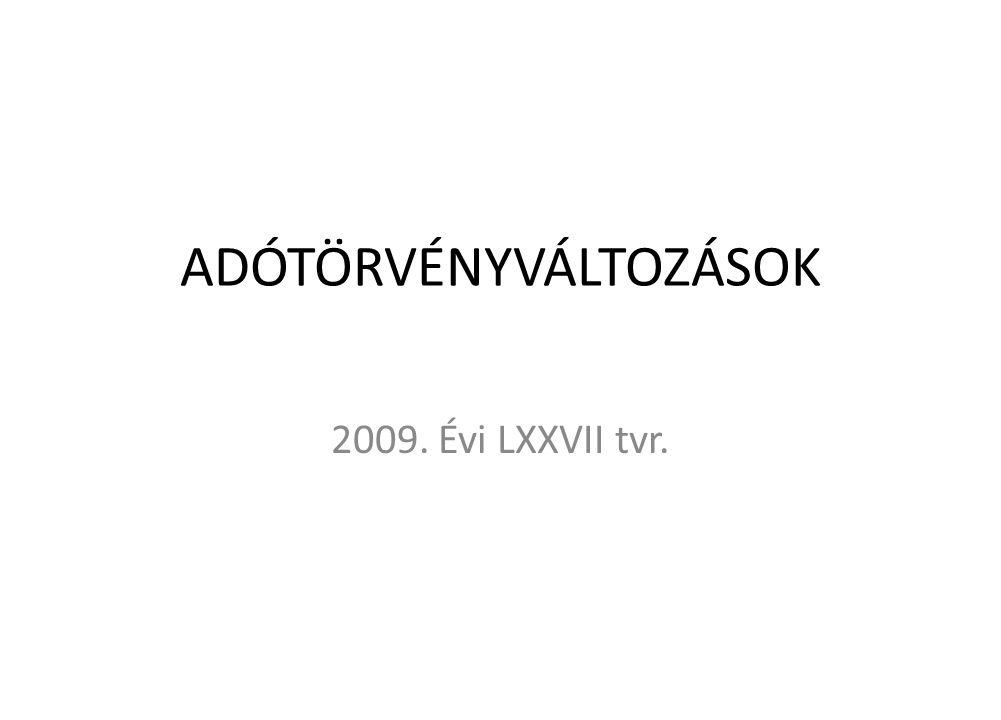 ADÓTÖRVÉNYVÁLTOZÁSOK 2009. Évi LXXVII tvr.