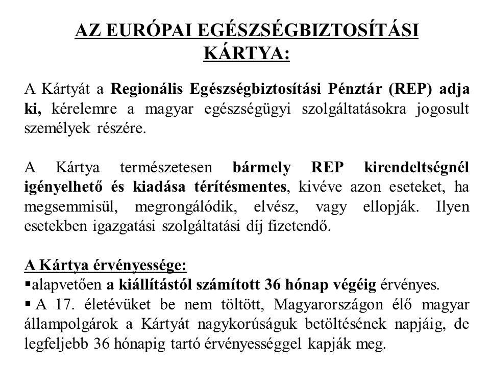 AZ EURÓPAI EGÉSZSÉGBIZTOSÍTÁSI KÁRTYA: A Kártyát a Regionális Egészségbiztosítási Pénztár (REP) adja ki, kérelemre a magyar egészségügyi szolgáltatásokra jogosult személyek részére.