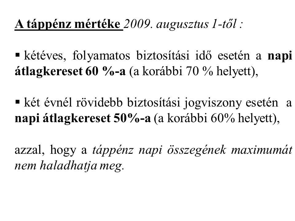 A táppénz mértéke 2009. augusztus 1-től :  kétéves, folyamatos biztosítási idő esetén a napi átlagkereset 60 %-a (a korábbi 70 % helyett),  két évné