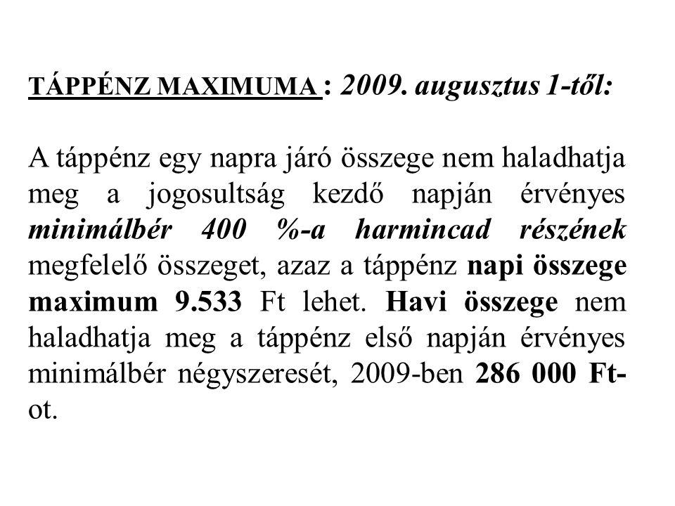 TÁPPÉNZ MAXIMUMA : 2009. augusztus 1-től: A táppénz egy napra járó összege nem haladhatja meg a jogosultság kezdő napján érvényes minimálbér 400 %-a h