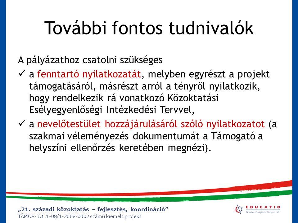 """""""21. századi közoktatás – fejlesztés, koordináció"""" TÁMOP-3.1.1-08/1-2008-0002 számú kiemelt projekt További fontos tudnivalók A pályázathoz csatolni s"""