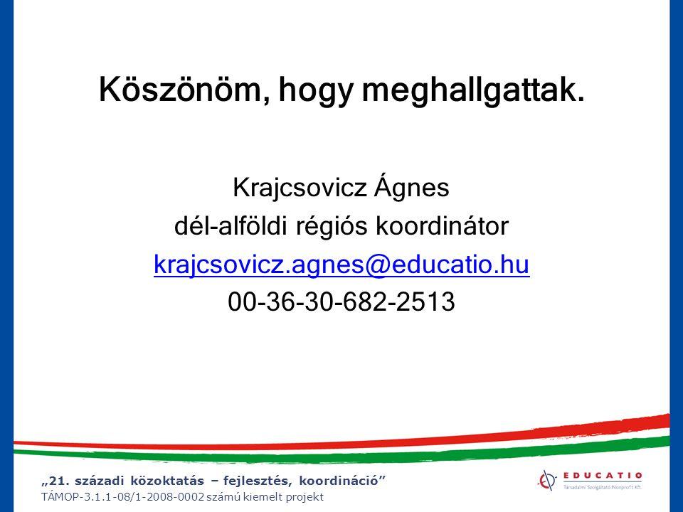 """""""21. századi közoktatás – fejlesztés, koordináció"""" TÁMOP-3.1.1-08/1-2008-0002 számú kiemelt projekt Krajcsovicz Ágnes dél-alföldi régiós koordinátor k"""