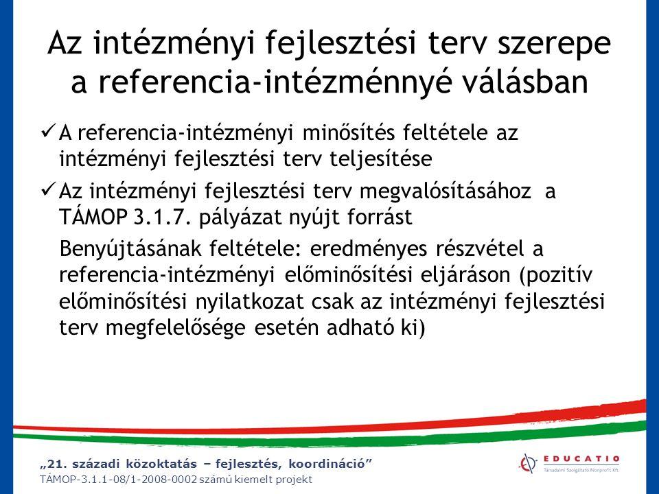"""""""21. századi közoktatás – fejlesztés, koordináció"""" TÁMOP-3.1.1-08/1-2008-0002 számú kiemelt projekt Az intézményi fejlesztési terv szerepe a referenci"""