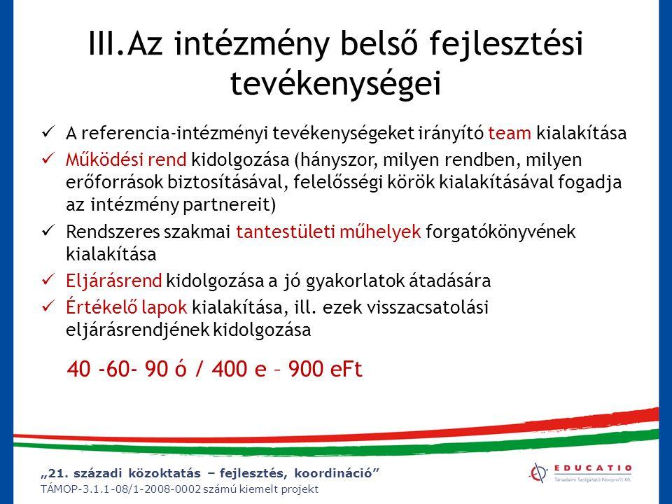 """""""21. századi közoktatás – fejlesztés, koordináció"""" TÁMOP-3.1.1-08/1-2008-0002 számú kiemelt projekt III.Az intézmény belső fejlesztési tevékenységei A"""
