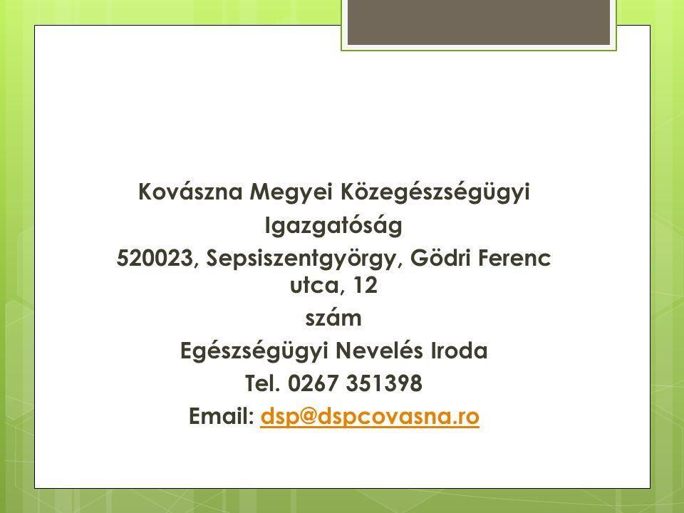 Kovászna Megyei Közegészségügyi Igazgatóság 520023, Sepsiszentgyörgy, Gödri Ferenc utca, 12 szám Egészségügyi Nevelés Iroda Tel. 0267 351398 Email: ds