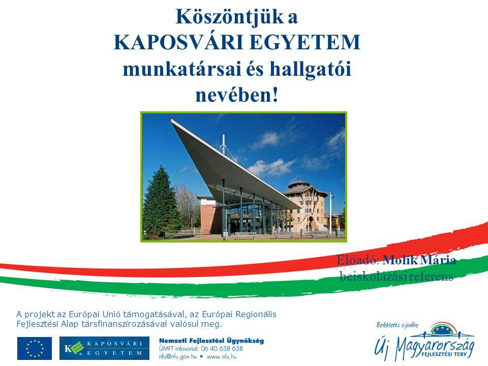 A projekt az Európai Unió támogatásával, az Európai Regionális Fejlesztési Alap társfinanszírozásával valósul meg. Köszöntjük a KAPOSVÁRI EGYETEM munk