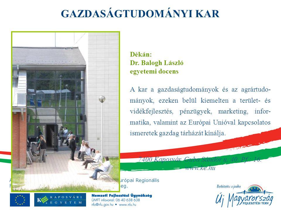 A projekt az Európai Unió támogatásával, az Európai Regionális Fejlesztési Alap társfinanszírozásával valósul meg. Dékán: Dr. Balogh László egyetemi d