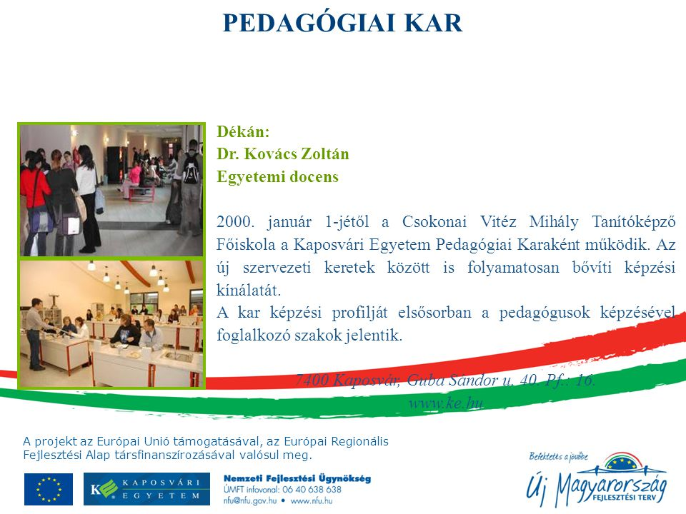 A projekt az Európai Unió támogatásával, az Európai Regionális Fejlesztési Alap társfinanszírozásával valósul meg. Dékán: Dr. Kovács Zoltán Egyetemi d