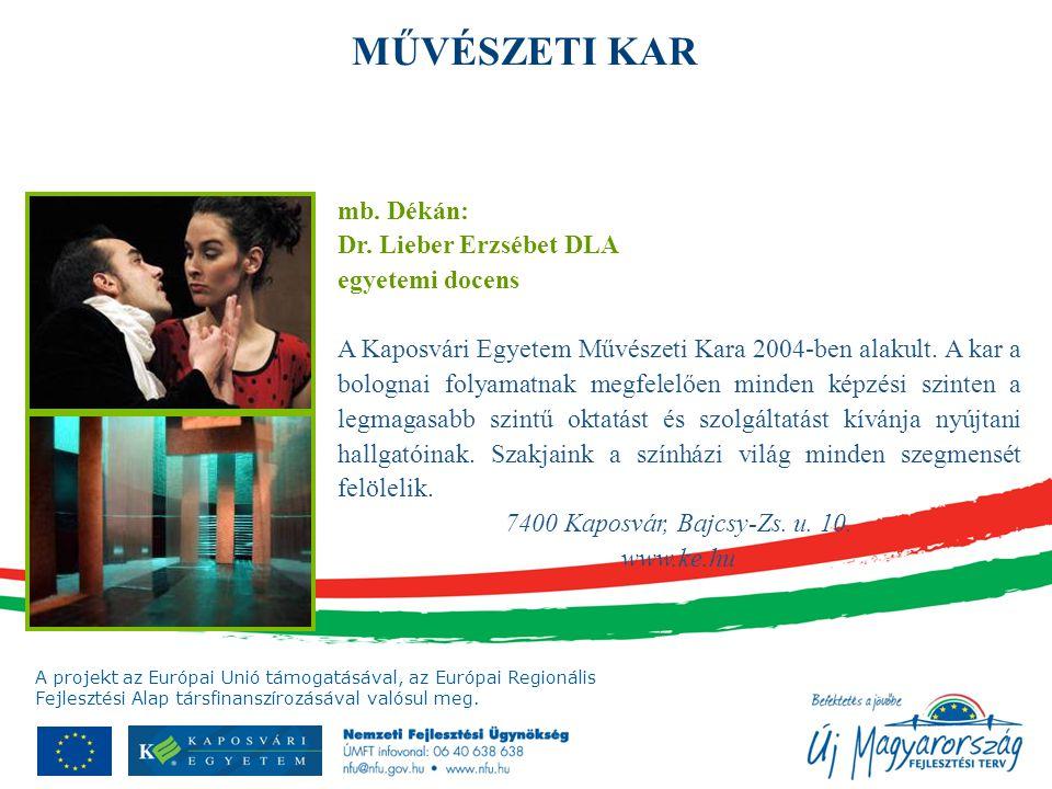 A projekt az Európai Unió támogatásával, az Európai Regionális Fejlesztési Alap társfinanszírozásával valósul meg. mb. Dékán: Dr. Lieber Erzsébet DLA