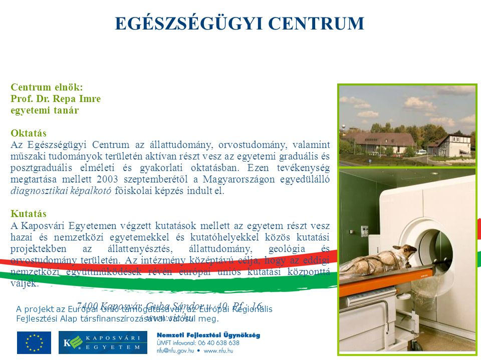 A projekt az Európai Unió támogatásával, az Európai Regionális Fejlesztési Alap társfinanszírozásával valósul meg. Centrum elnök: Prof. Dr. Repa Imre