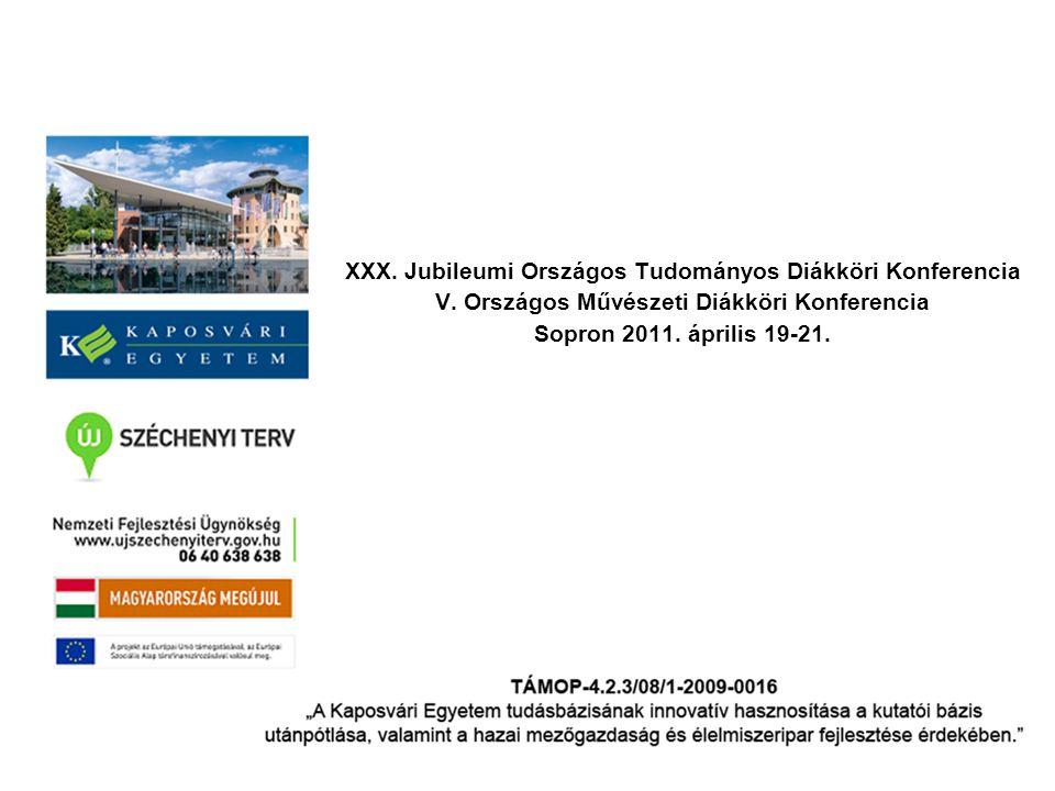 XXX. Jubileumi Országos Tudományos Diákköri Konferencia V. Országos Művészeti Diákköri Konferencia Sopron 2011. április 19-21.