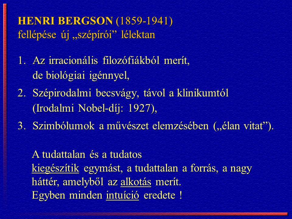 """HENRI BERGSON (1859-1941) fellépése új """"szépírói"""" lélektan 1.Az irracionális filozófiákból merít, de biológiai igénnyel, 2.Szépirodalmi becsvágy, távo"""