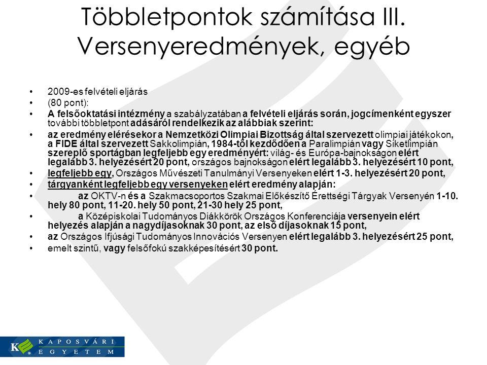 Többletpontok számítása III. Versenyeredmények, egyéb 2009-es felvételi eljárás (80 pont): A felsőoktatási intézmény a szabályzatában a felvételi eljá