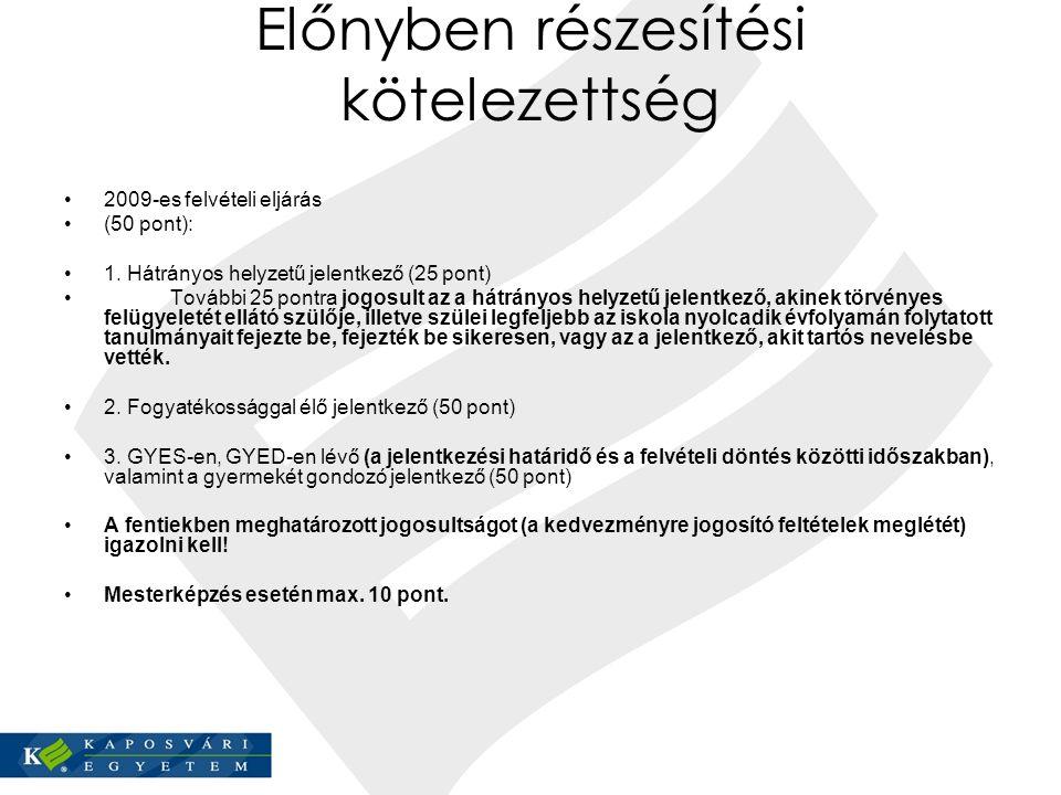 Előnyben részesítési kötelezettség 2009-es felvételi eljárás (50 pont): 1. Hátrányos helyzetű jelentkező (25 pont) További 25 pontra jogosult az a hát