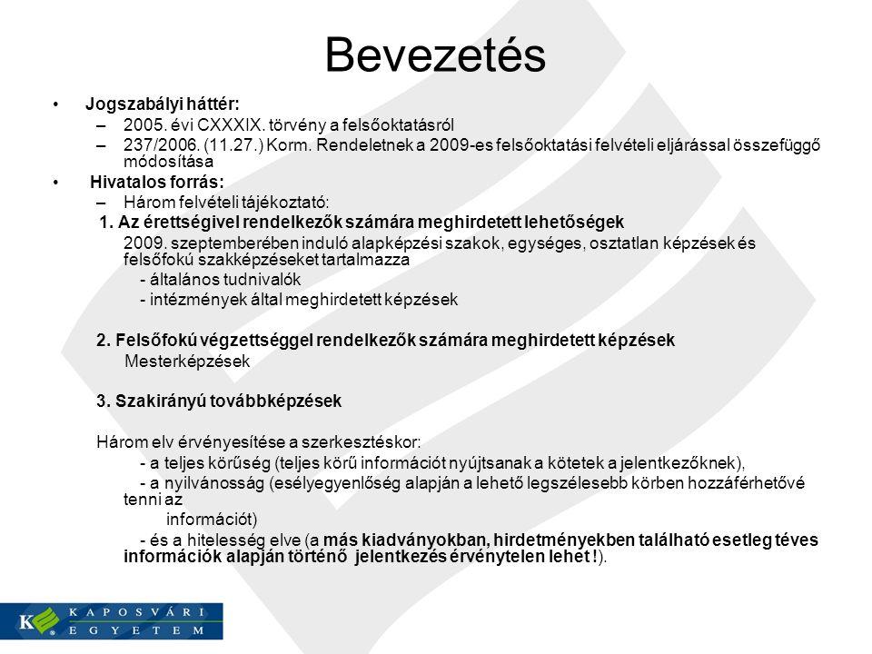 Bevezetés Jogszabályi háttér: –2005. évi CXXXIX. törvény a felsőoktatásról –237/2006. (11.27.) Korm. Rendeletnek a 2009-es felsőoktatási felvételi elj