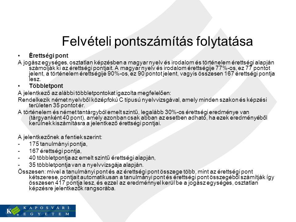 Felvételi pontszámítás folytatása Érettségi pont A jogász egységes, osztatlan képzésben a magyar nyelv és irodalom és történelem érettségi alapján számolják ki az érettségi pontjait.