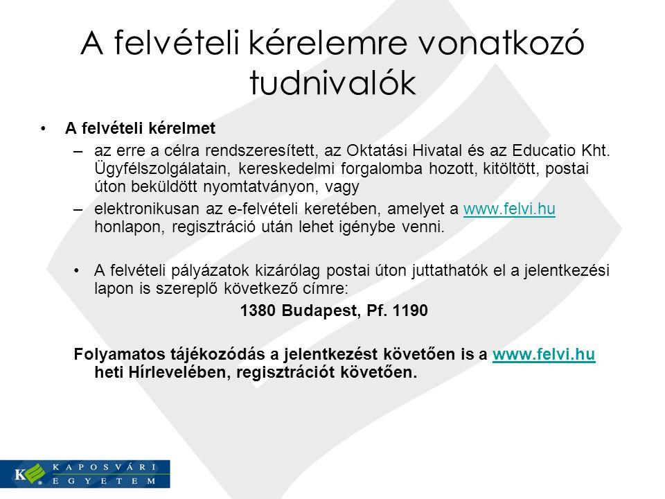A felvételi kérelemre vonatkozó tudnivalók A felvételi kérelmet –az erre a célra rendszeresített, az Oktatási Hivatal és az Educatio Kht.
