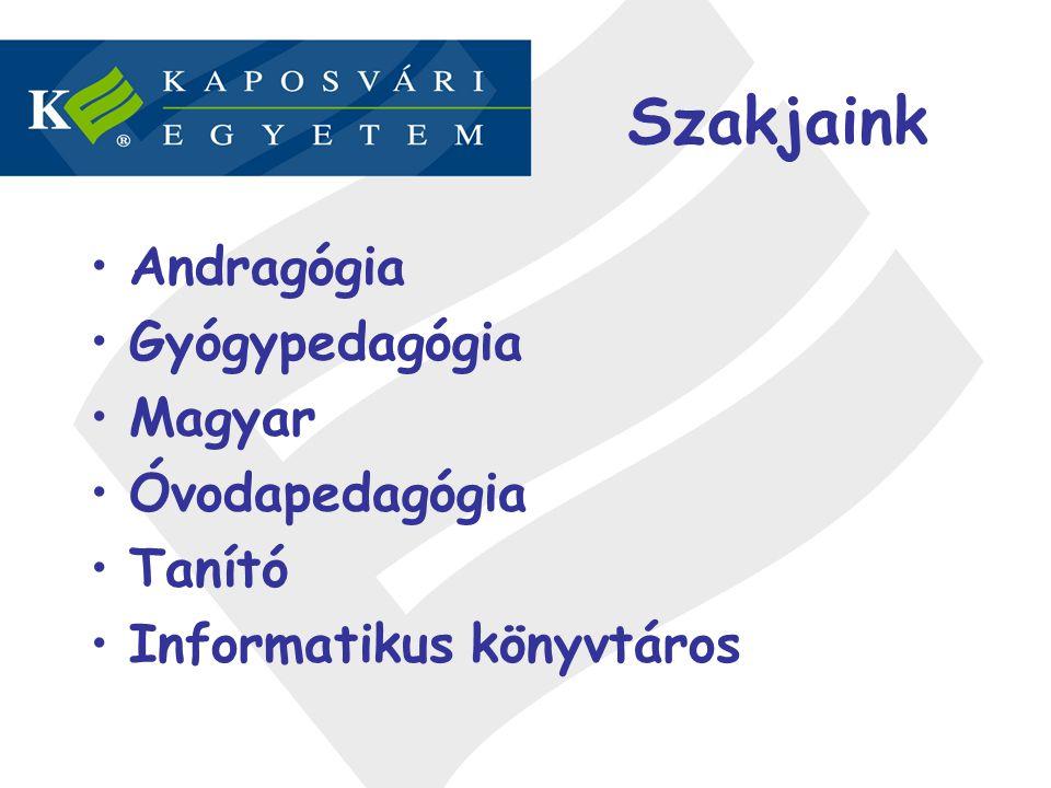 Szakjaink Andragógia Gyógypedagógia Magyar Óvodapedagógia Tanító Informatikus könyvtáros