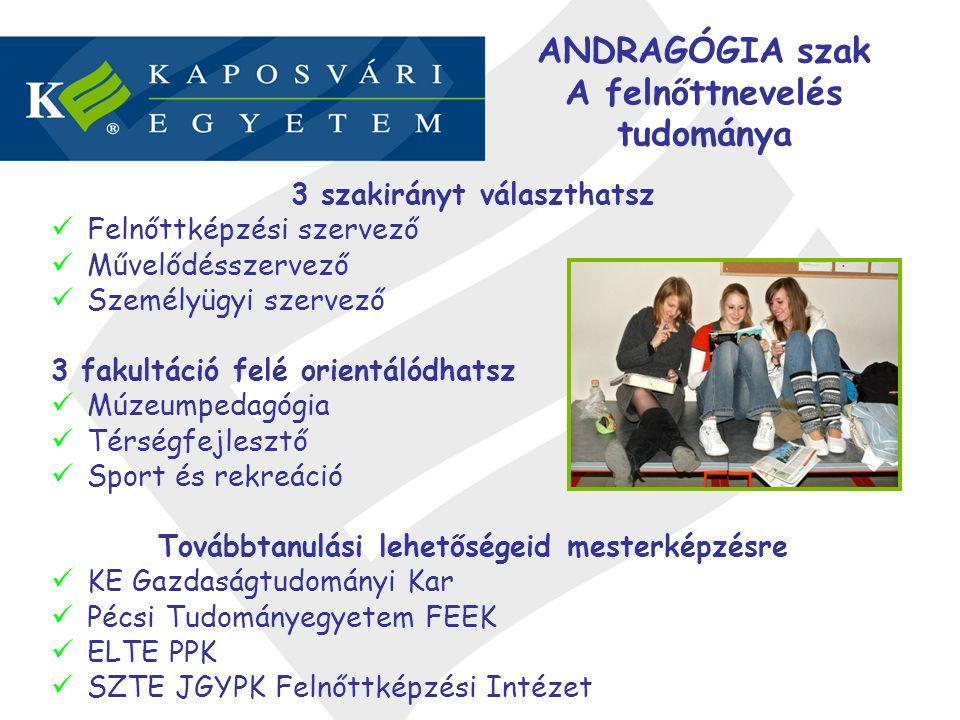 ANDRAGÓGIA szak A felnőttnevelés tudománya 3 szakirányt választhatsz Felnőttképzési szervező Művelődésszervező Személyügyi szervező 3 fakultáció felé