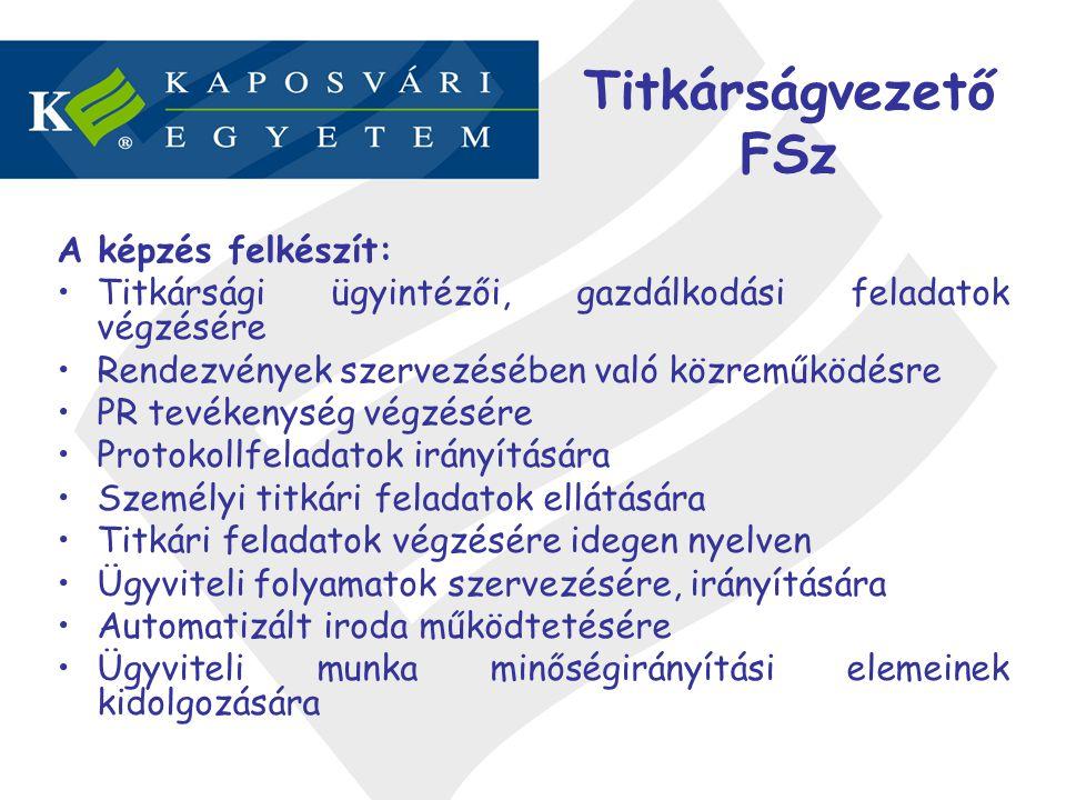 Titkárságvezető FSz A képzés felkészít: Titkársági ügyintézői, gazdálkodási feladatok végzésére Rendezvények szervezésében való közreműködésre PR tevé