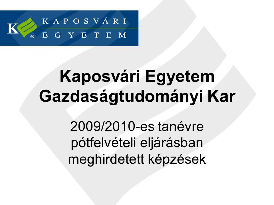 Kaposvári Egyetem Gazdaságtudományi Kar 2009/2010-es tanévre pótfelvételi eljárásban meghirdetett képzések