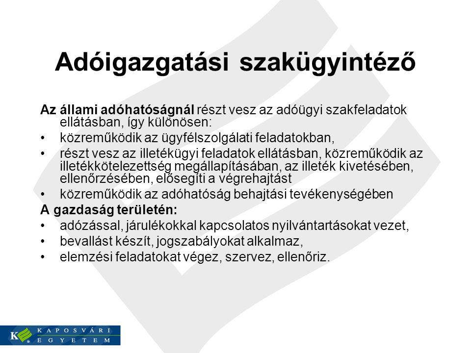 Adóigazgatási szakügyintéző Az állami adóhatóságnál részt vesz az adóügyi szakfeladatok ellátásban, így különösen: közreműködik az ügyfélszolgálati fe