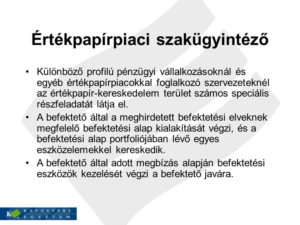 Értékpapírpiaci szakügyintéző Különböző profilú pénzügyi vállalkozásoknál és egyéb értékpapírpiacokkal foglalkozó szervezeteknél az értékpapír-kereske