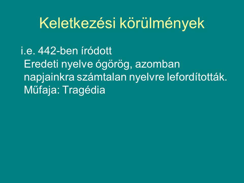 Keletkezési körülmények i.e. 442-ben íródott Eredeti nyelve ógörög, azomban napjainkra számtalan nyelvre lefordították. Műfaja: Tragédia