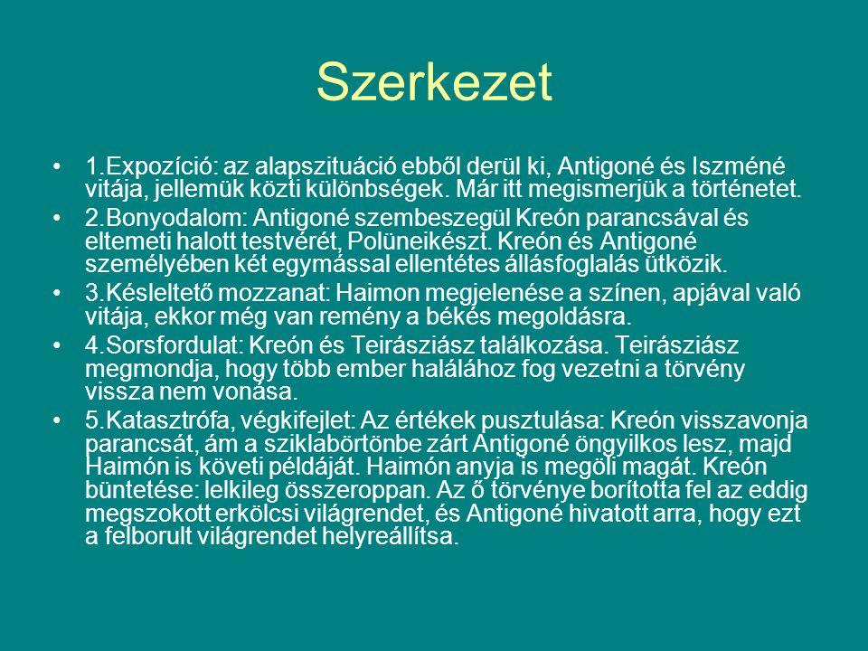 Szereplők Kreón: a zsarnokság, az önkényuralom megtestesítője Antigoné: kemény, akaraterős, egy eszme megtestesítője.
